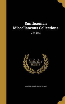 Smithsonian Miscellaneous Collections; V. 63 1914