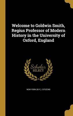 Welcome to Goldwin Smith, Regius Professor of Modern History in the University of Oxford, England