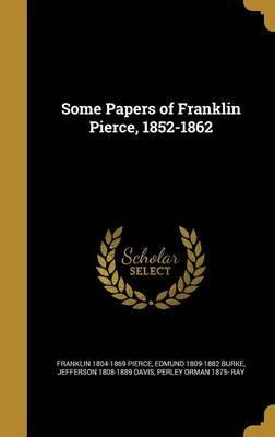 Some Papers of Franklin Pierce, 1852-1862
