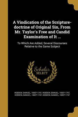 A Vindication of the Scripture-Doctrine of Original Sin, from Mr. Taylor's Free and Candid Examination of It ...