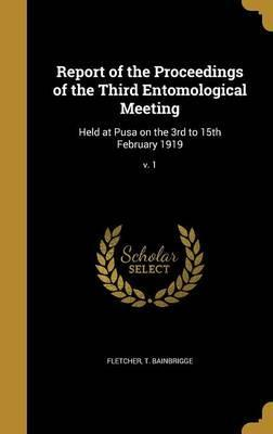 Report of the Proceedings of the Third Entomological Meeting