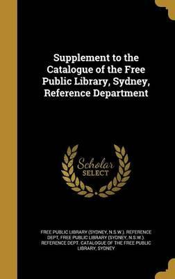 Supplement to the Catalogue of the Free Public Library, Sydney, Reference Department