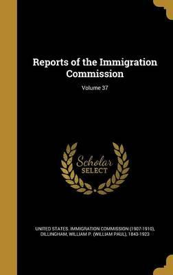 Reports of the Immigration Commission; Volume 37