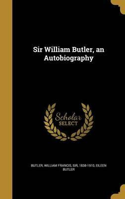 Sir William Butler, an Autobiography