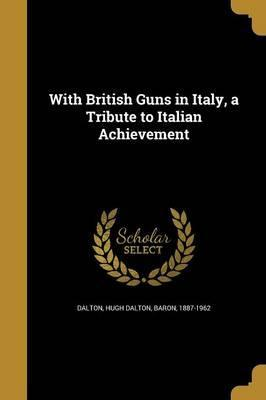 With British Guns in Italy, a Tribute to Italian Achievement