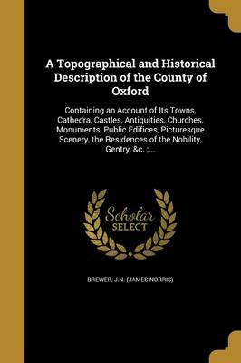 A Topographical and Historical Description of the County of Oxford