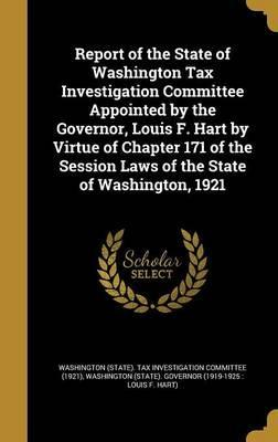 Report of the State of Washington Tax Investigation Committee Appointed by the Governor, Louis F. Hart by Virtue of Chapter 171 of the Session Laws of the State of Washington, 1921