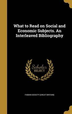 What to Read on Social and Economic Subjects. an Interleaved Bibliography