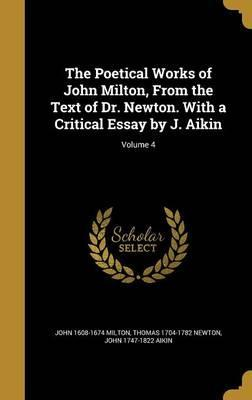 The Poetical Works of John Milton, from the Text of Dr. Newton. with a Critical Essay by J. Aikin; Volume 4