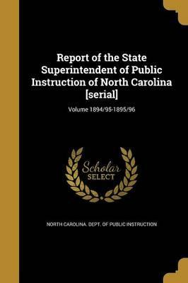 Report of the State Superintendent of Public Instruction of North Carolina [Serial]; Volume 1894/95-1895/96