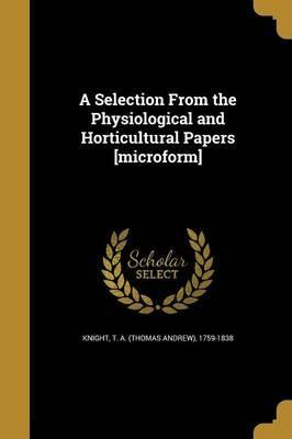 A Selection from the Physiological and Horticultural Papers [Microform]