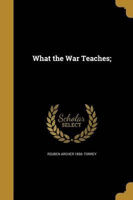 What the War Teaches;
