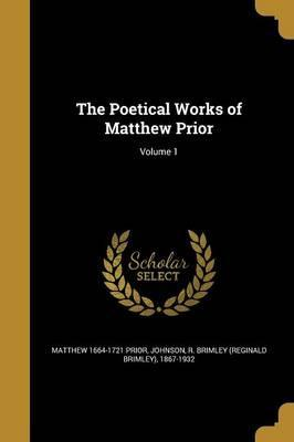 The Poetical Works of Matthew Prior; Volume 1