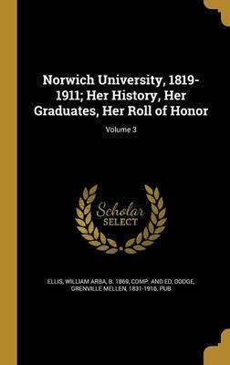 Norwich University, 1819-1911; Her History, Her Graduates, Her Roll of Honor; Volume 3