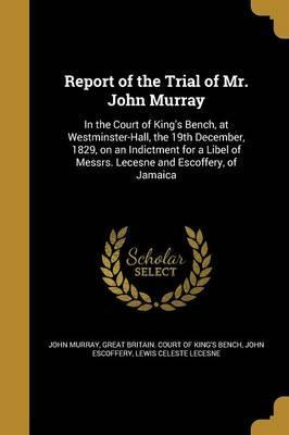 Report of the Trial of Mr. John Murray