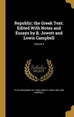 Republic; The Greek Text. Edited with Notes and Essays by B. Jowett and Lewis Campbell; Volume 3