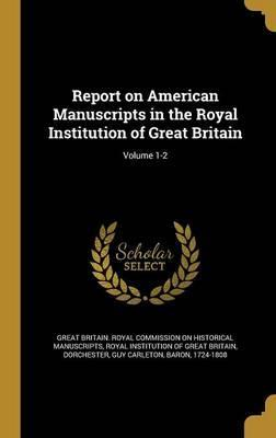 Report on American Manuscripts in the Royal Institution of Great Britain; Volume 1-2