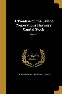 A Treatise on the Law of Corporations Having a Capital Stock; Volume 2