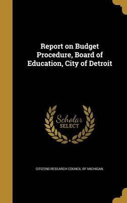 Report on Budget Procedure, Board of Education, City of Detroit