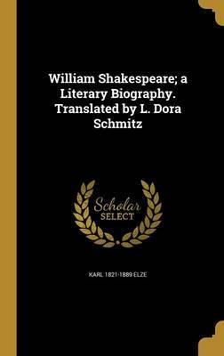 William Shakespeare; A Literary Biography. Translated by L. Dora Schmitz