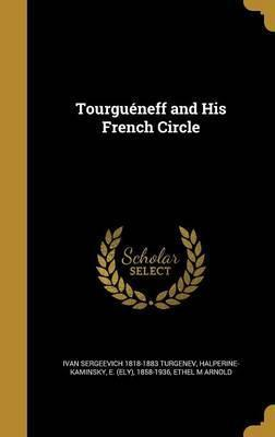 Tourgueneff and His French Circle