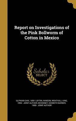 Report on Investigations of the Pink Bollworm of Cotton in Mexico