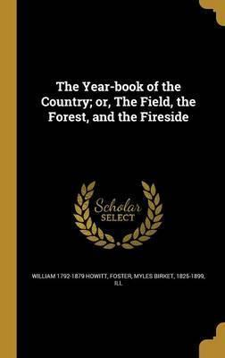 The Year-Book of the Country; Or, the Field, the Forest, and the Fireside