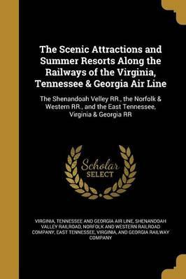 The Scenic Attractions and Summer Resorts Along the Railways of the Virginia, Tennessee & Georgia Air Line