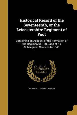 Historical Record of the Seventeenth, or the Leicestershire Regiment of Foot
