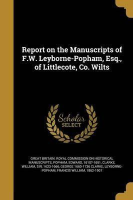 Report on the Manuscripts of F.W. Leyborne-Popham, Esq., of Littlecote, Co. Wilts