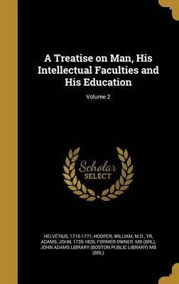 A Treatise on Man, His Intellectual Faculties and His Education; Volume 2