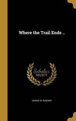 Where the Trail Ends ..