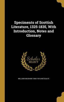 Speciments of Scottish Literature, 1325-1835, with Introduction, Notes and Glossary