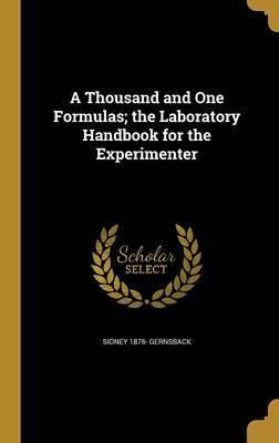 A Thousand and One Formulas; The Laboratory Handbook for the Experimenter