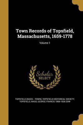 Town Records of Topsfield, Massachusetts, 1659-1778; Volume 1