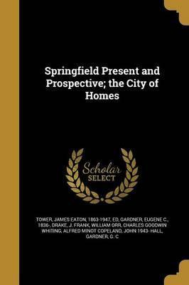 Springfield Present and Prospective; The City of Homes