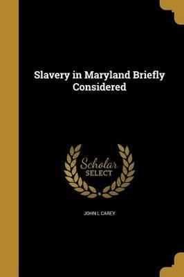 Slavery in Maryland Briefly Considered