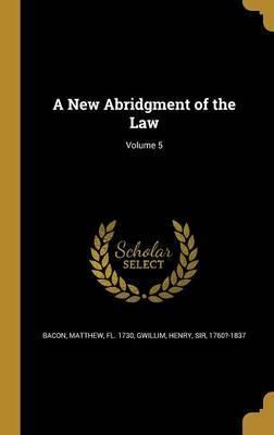 A New Abridgment of the Law; Volume 5
