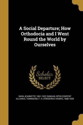 A Social Departure; How Orthodocia and I Went Round the World by Ourselves