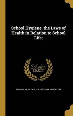 School Hygiene, the Laws of Health in Relation to School Life;