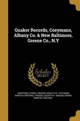 Quaker Records, Coeymans, Albany Co. & New Baltimore, Greene Co., N.y
