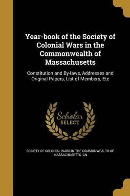 Year-Book of the Society of Colonial Wars in the Commonwealth of Massachusetts