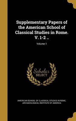 Supplementary Papers of the American School of Classical Studies in Rome. V. 1-2 ..; Volume 1