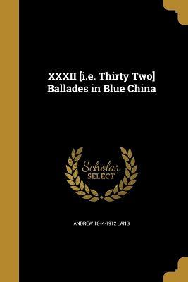 XXXII [I.E. Thirty Two] Ballades in Blue China