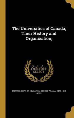 The Universities of Canada; Their History and Organization;
