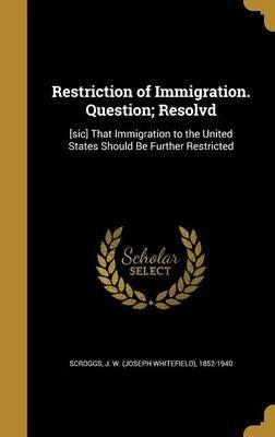 Restriction of Immigration. Question; Resolvd