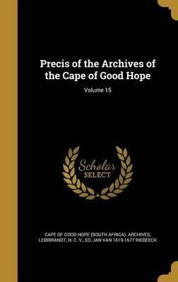 Precis of the Archives of the Cape of Good Hope; Volume 15