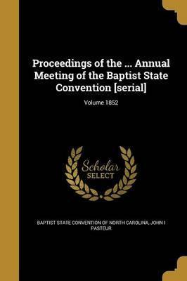 Proceedings of the ... Annual Meeting of the Baptist State Convention [Serial]; Volume 1852