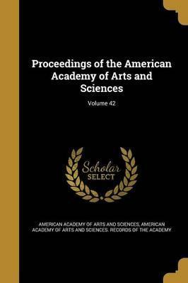 Proceedings of the American Academy of Arts and Sciences; Volume 42