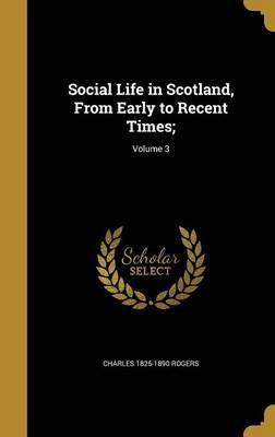 Social Life in Scotland, from Early to Recent Times;; Volume 3
